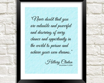 """Hillary Clinton quote printable """"Never Doubt That You Are Valuable And Powerful"""" motivational inspirational quote 8x10 instant download"""