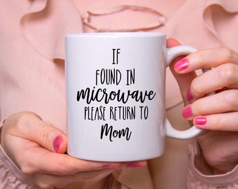 Mothers Day Gift, Gift For Mom, If Found In Microwave Please Return To Mom, Mom Coffee Mug, New Mom Gift, Gift For New Mom, Funny Mom Gift