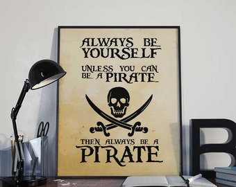 Always Be a Pirate - Pirate Art Print Poster - PRINTABLE 8x10 inches Wall Decor, Inspirational Print, Home Decor, Gift