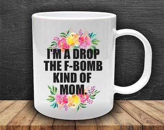 I'm a Drop the F-bomb kind of Mom | Coffee Mug | Coffee Cup | 11 oz Coffee Mug | Cute Coffee Mug with Quote |Coffee Mug Gift|Sublimation Mug