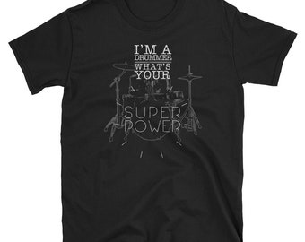 Drummer T Shirt Im A Drummer Whats Your Superpower