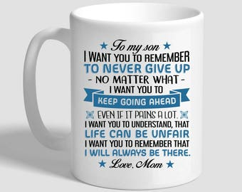To My Son I want You To Remember To Never Give Up, Mom Gift For Son, Son Mug, Son Gift, Gift For Son From Mother