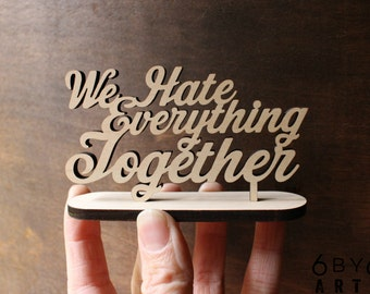 We Hate Everything Together Standing Sign | Shelf and Table Freestanding Decor Stand Up Sign | Couples Gifts | Humorous Wedding |