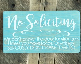No Soliciting unless you have tacos. Or whiskey. Funny wood sign We don't answer the door for strangers seriously weird front solicit
