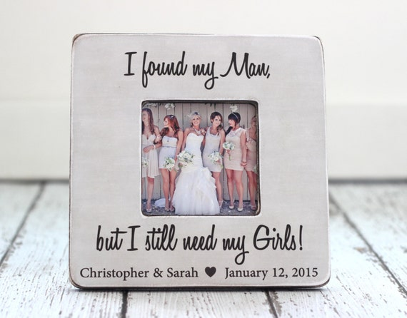 Bridesmaid Personalized Wedding Gift Picture Frame I Found My
