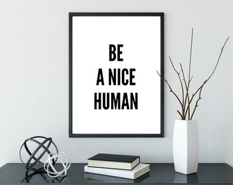 Be A Nice Human Print - DIGITAL DOWNLOAD - Be Nice Poster - Printable Art - Be Kind Print - Inspirational Quote - Motivational Quote