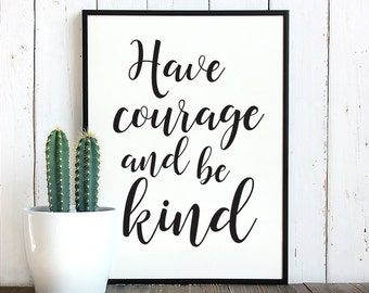 Have courage and be kind, Printable wall art, Inspirational quote wall art, calligraphy print, home decor prints, Quote prints