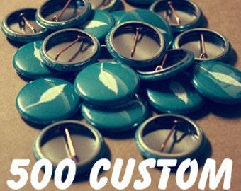 500 Custom 1 Inch Pins - Weddings - Parties - Bands
