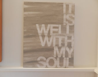 it is well with my soul - 14x18 - hand painted canvas - shades of grey - hymn lyrics - word art
