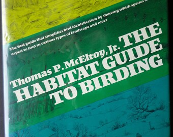 The Habitat Guide To Birding by Thomas P McElroy, First Edition Copyright 1974 by Thomas P McElroy, Jr