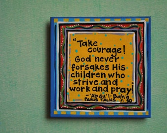 """Art Magnet- Baha'i Quote- Colorful Magnet- """"Take courage!  God never forsakes His children who strive and work and pray!"""""""