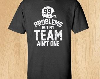 99 Problems Football T-Shirt