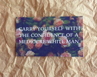 Carry Yourself With the Confidence of a Mediocre White Man - Sticker