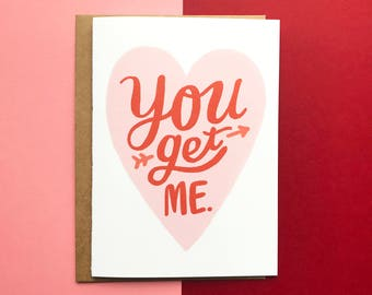 You Get Me- Card, Friend, Love, Romance, Humor