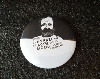 There Is No Friend As Loyal As A Book - Ernest Hemingway - pinback button 2.25""