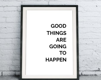 Good Things Are Going To Happen Poster, Inspirational Home Decor, Motivational Wall Art, Black and White Scandinavian DIY Instant Download