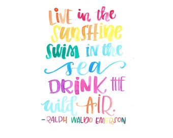 Live in the sunshine, swim in the sea, drink the wild air Print