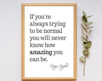 """Maya Angelou print """"If you're always trying to be normal you will never know how amazing you can be."""" quote, glossy print wall art decor"""