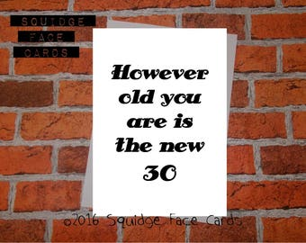 Funny birthday card - However old you are is the new 30. Card for her, card for him, cheeky card, sarcastic card, sister, friend, brother