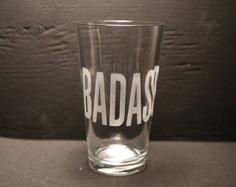 Badass Etched Pint Glass, Unique gift, Personalized gift, Gift for him, gift for her.