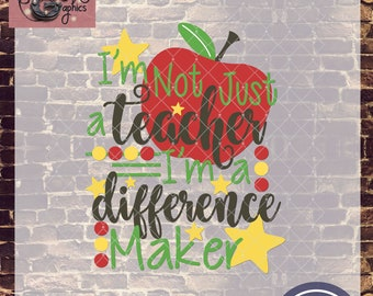 Not Just a Teacher, I'm a Difference Maker with SVG, DXF, PNG, Eps Commercial & Personal Use