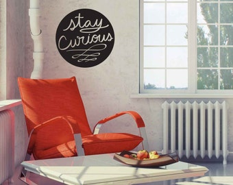 Stay Curious Quote -  Wall Decal Custom Vinyl Art Stickers for Cars, Homes, Electronics & Offices