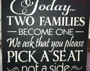 Today TWO FAMILIES become one.. We ask that you please pick a seat not a side 12 x 12 in and shoes optional 12 x 6 in sign