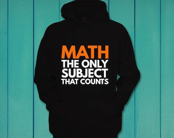Math the only subject that counts mathematics funny hoodie hooded sweatshirt