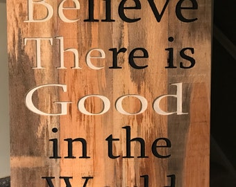 Believe there is good in the world, be the good.