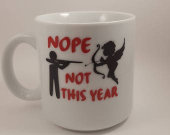 Nope not this Year Coffee Mug - Cupid is Stupid, Anti-Valentine, Ceramic Coffee mug, Valentine Gift, Gift for him, Gift for Her
