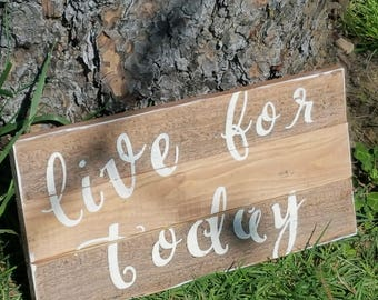 Live For Today Custom Pallet Sign