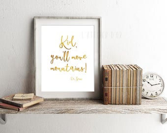 Kid, you'll move moutains! Print - Gold Foil Print - Dr. Seuss Quote - Wall Art - Home Decor- Inspiration - Gift Idea