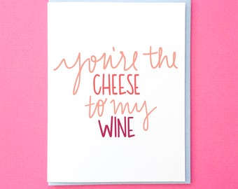 Best Friend Card. Card for Husband. Boyfriend Card. Card for Girlfriend. Cheese to My Wine. Funny Anniversary Card. Galentine's Day Card