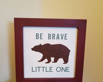 Be Brave Little One with Bear handprinted for Nursery, Toddler, or Child's room