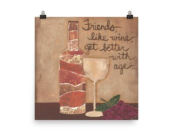 Friends, like wine, get better with age. Poster in various sizes