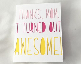 I Turned Out Awesome - Mother's Day Card - Mom Card
