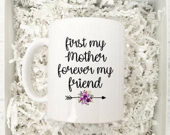 First my mother forever my friend / Mom Mug / Mug Gift for Mom / Coffee Mug For Mom / Mother's Day Mug Gift / Gift for Mom / Mom Gift