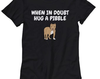 Funny Pit Bull Shirt - Pit Bull Gift Idea - APBT Present - When In Doubt Hug A Pibble - Women's Tee