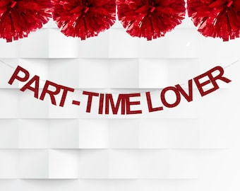 Part - Time Lover Banner I Valentine Day Banner I Valentine's Day Garland I Party Decoration I Valentine Day Decor I Funny Valentine Banner