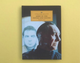 Vintage Soho in the Fifties and Sixties, Character Sketches including Francis Bacon and Dylan Thomas. Small hardback book.