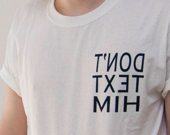 Don't Text Him Shirt
