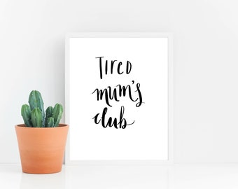 Instant Download, Tired Mum's Club, Printable Wall Art, Home Decor