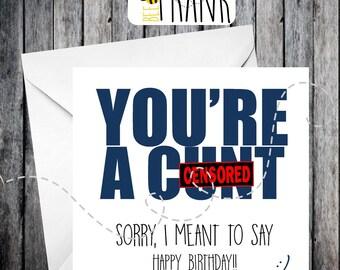 Funny, rude, alternative, sarcastic, BIRTHDAY card. You're a C**T. Friend, BFF!