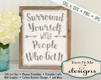 Surround Yourself with People Who Get It  - Motivational SVG Cutting File - Friendship SVG - Commercial Use SVG - svg, dxf, png and jpg