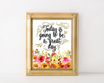 Today is going to be a great day printable art,wall nursery print,typographic print,quote print floral,positive quote poster,motivational