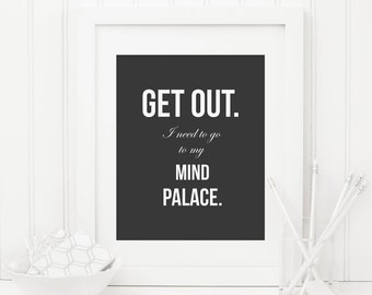 Get Out I Need To Go To My Mind Palace Printable Sherlock Holmes Quote Inspirational Wall Art Motivational Print Office Dorm Decor