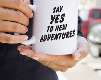 Say Yes to New Adventures Ceramic Coffee Mug, Great gift for new marriages, new job gift, new parent gift, adventure gift, coffee lover gift
