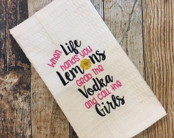 Life Hands you Lemons Grab the Vodka and Call the Girls - Personalized Kitchen Embroidered Towel - Funny Hostess Gift - Housewarming Gift