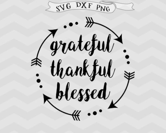 Grateful Thankful Blessed Svg Dxf Png Arrow Svg Files For