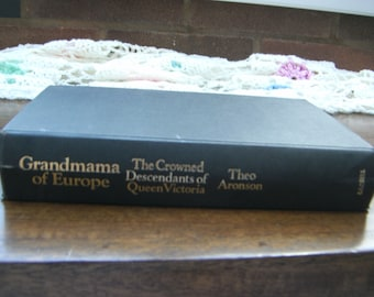 Grandmama of Europe: The Crowned Descendants of Queen Victoria by Theo Aronson